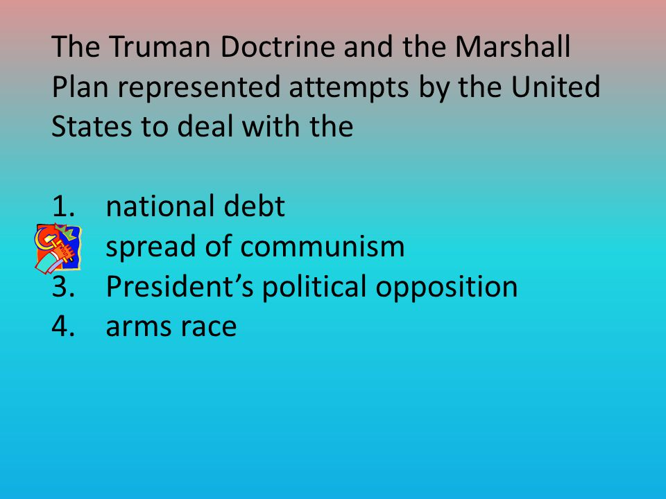 The Truman Doctrine and the Marshall Plan represented attempts by the United States to deal with the