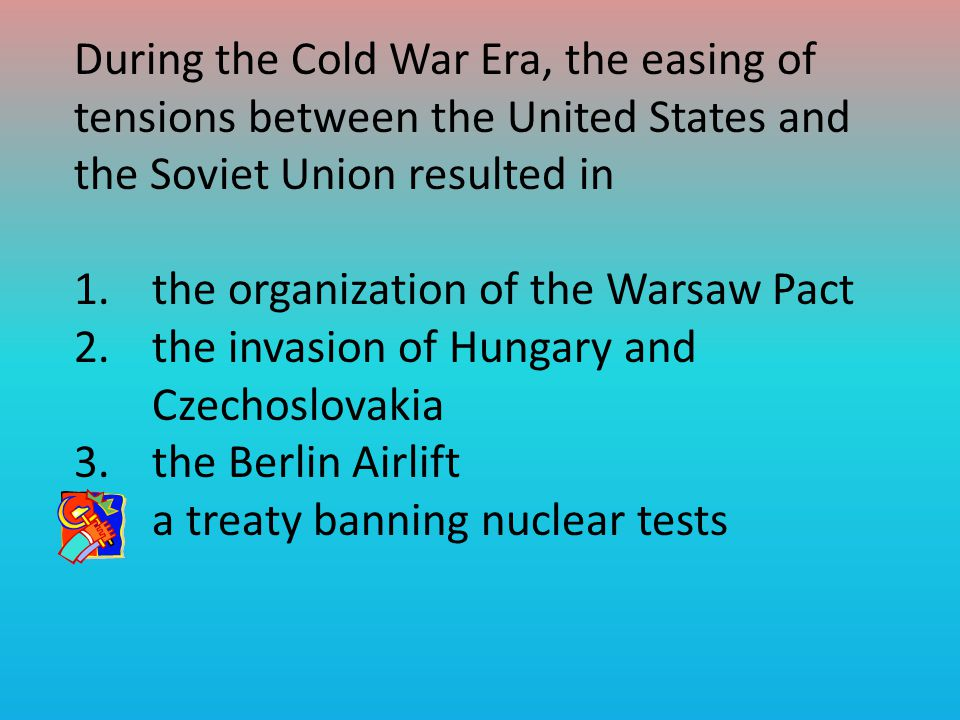 During the Cold War Era, the easing of tensions between the United States and the Soviet Union resulted in