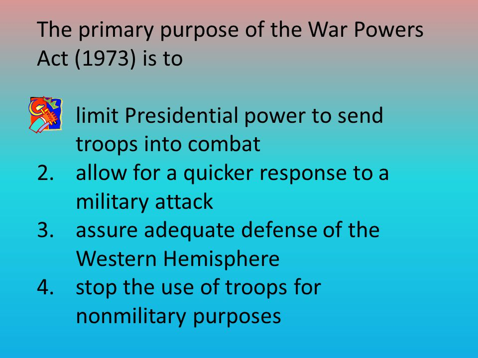 The primary purpose of the War Powers Act (1973) is to
