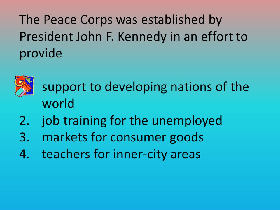 The Peace Corps was established by President John F