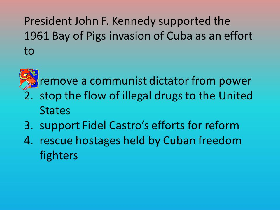 President John F. Kennedy supported the 1961 Bay of Pigs invasion of Cuba as an effort to