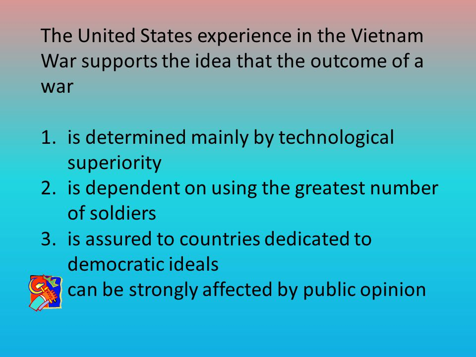 The United States experience in the Vietnam War supports the idea that the outcome of a war