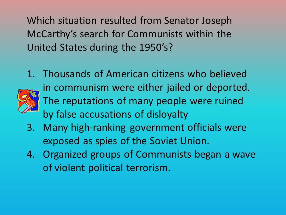 Which situation resulted from Senator Joseph McCarthy's search for Communists within the United States during the 1950's