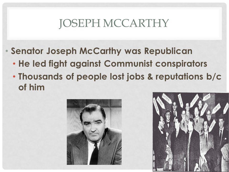 Joseph McCarthy Senator Joseph McCarthy was Republican