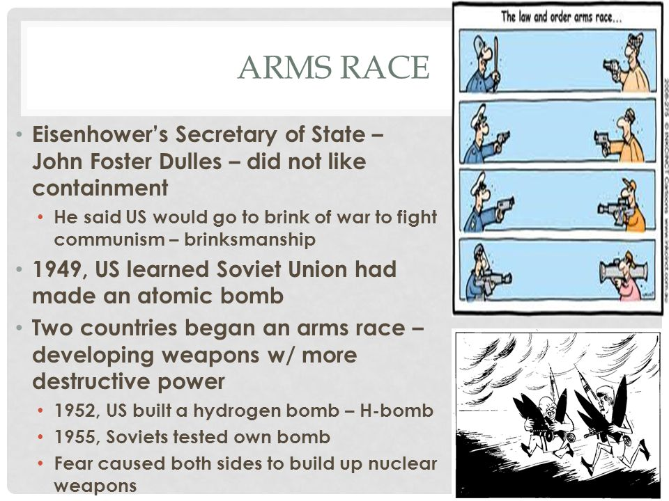 Arms race Eisenhower's Secretary of State – John Foster Dulles – did not like containment.