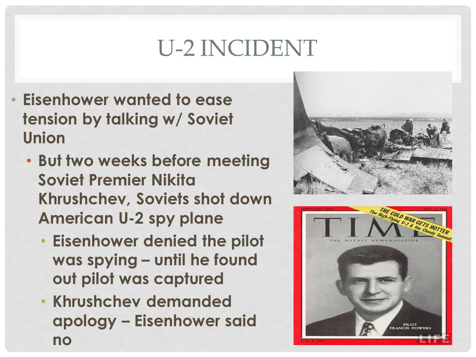 U-2 incident Eisenhower wanted to ease tension by talking w/ Soviet Union.