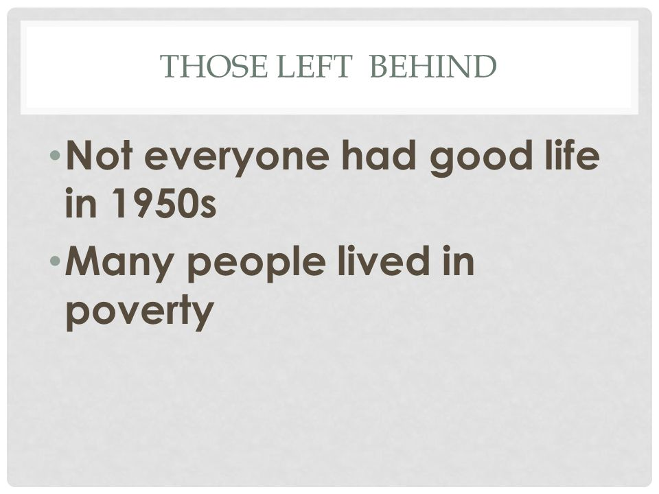 Not everyone had good life in 1950s Many people lived in poverty