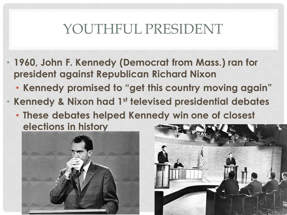 YOUTHFUL PRESIDENT 1960, John F. Kennedy (Democrat from Mass.) ran for president against Republican Richard Nixon.