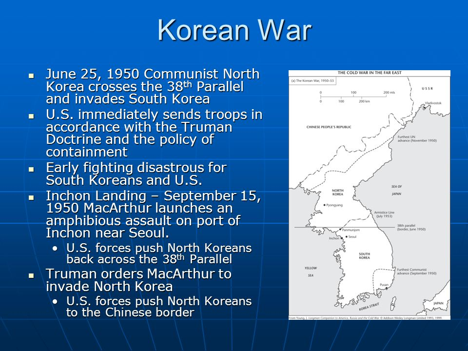 Korean War June 25, 1950 Communist North Korea crosses the 38th Parallel and invades South Korea.