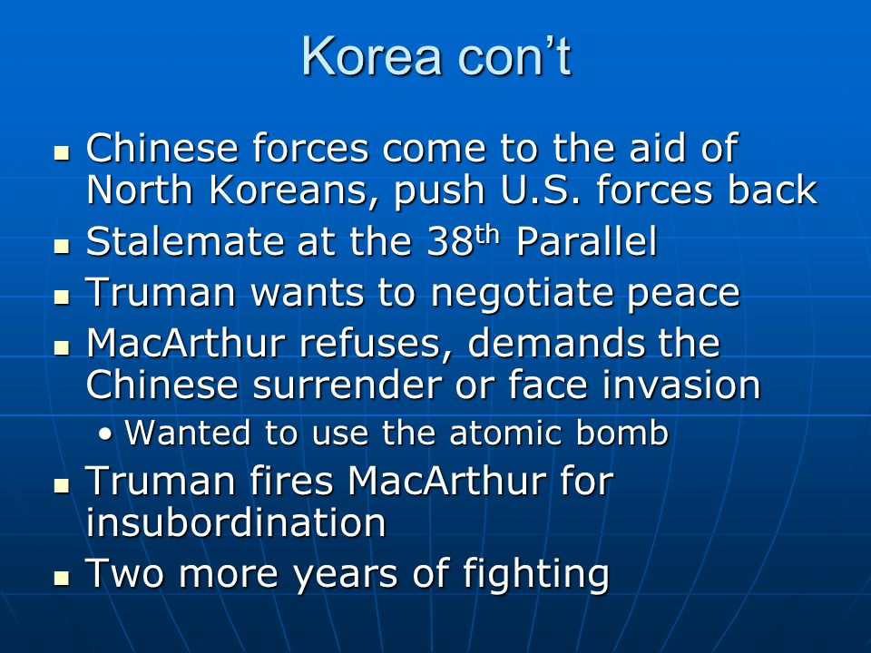 Korea con't Chinese forces come to the aid of North Koreans, push U.S. forces back. Stalemate at the 38th Parallel.