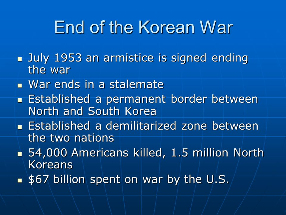 End of the Korean War July 1953 an armistice is signed ending the war