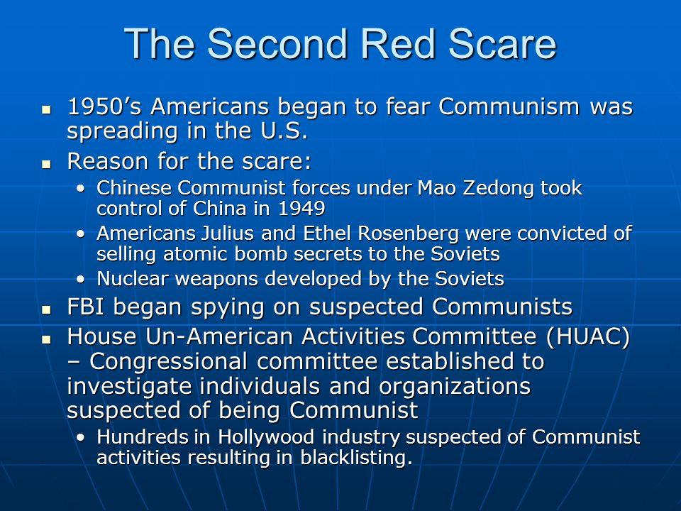 The Second Red Scare 1950's Americans began to fear Communism was spreading in the U.S. Reason for the scare:
