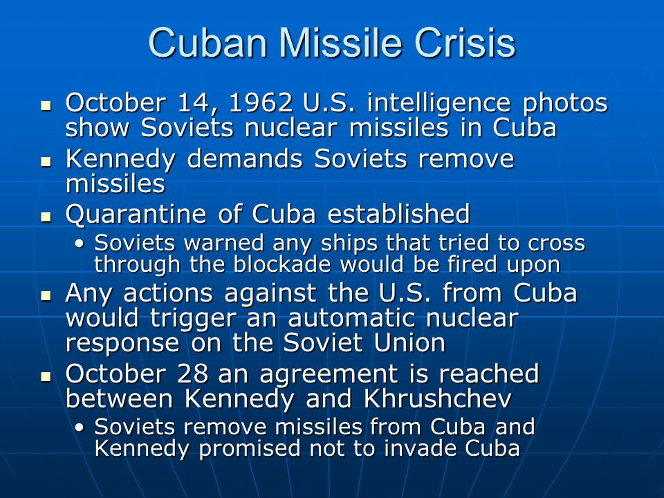Cuban Missile Crisis October 14, 1962 U.S. intelligence photos show Soviets nuclear missiles in Cuba.