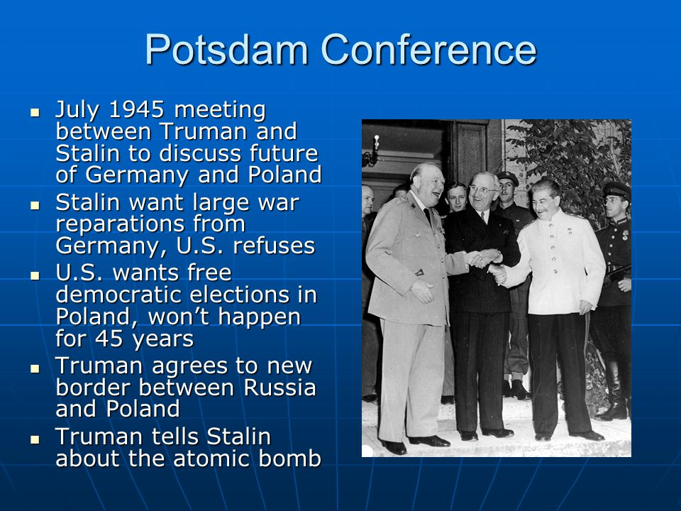 Potsdam Conference July 1945 meeting between Truman and Stalin to discuss future of Germany and Poland.