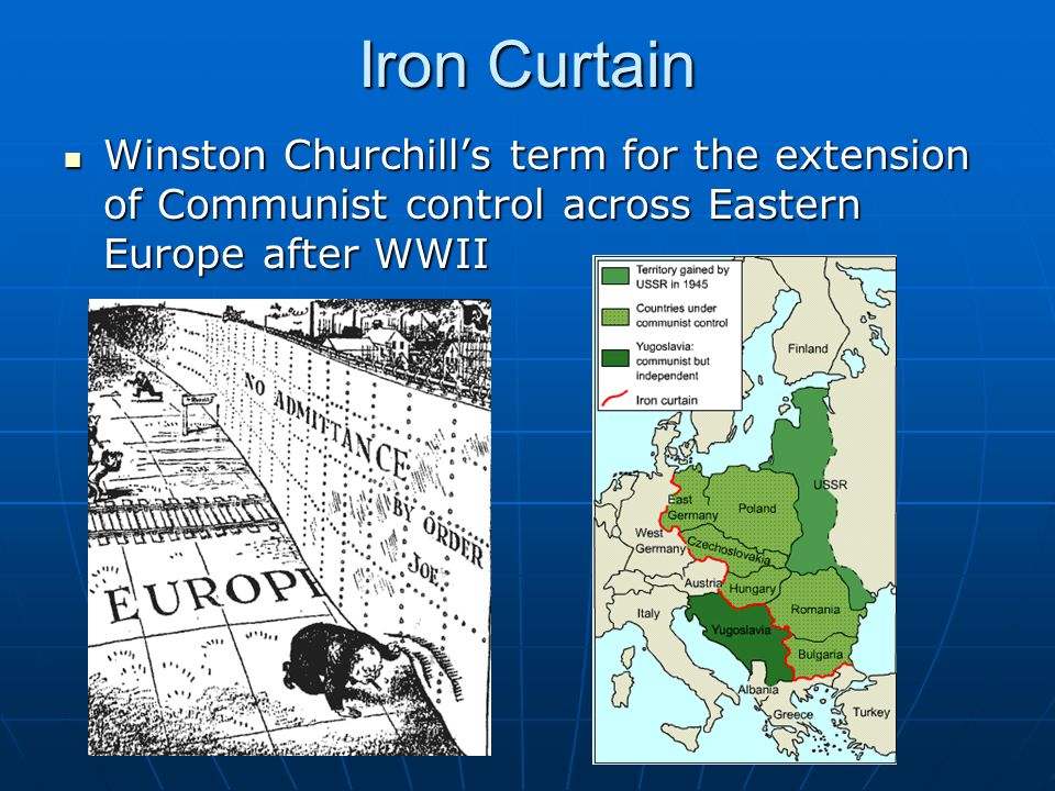 Iron Curtain Winston Churchill's term for the extension of Communist control across Eastern Europe after WWII.