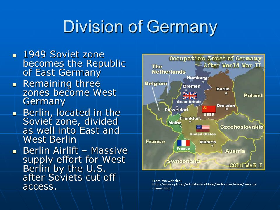 Division of Germany 1949 Soviet zone becomes the Republic of East Germany. Remaining three zones become West Germany.