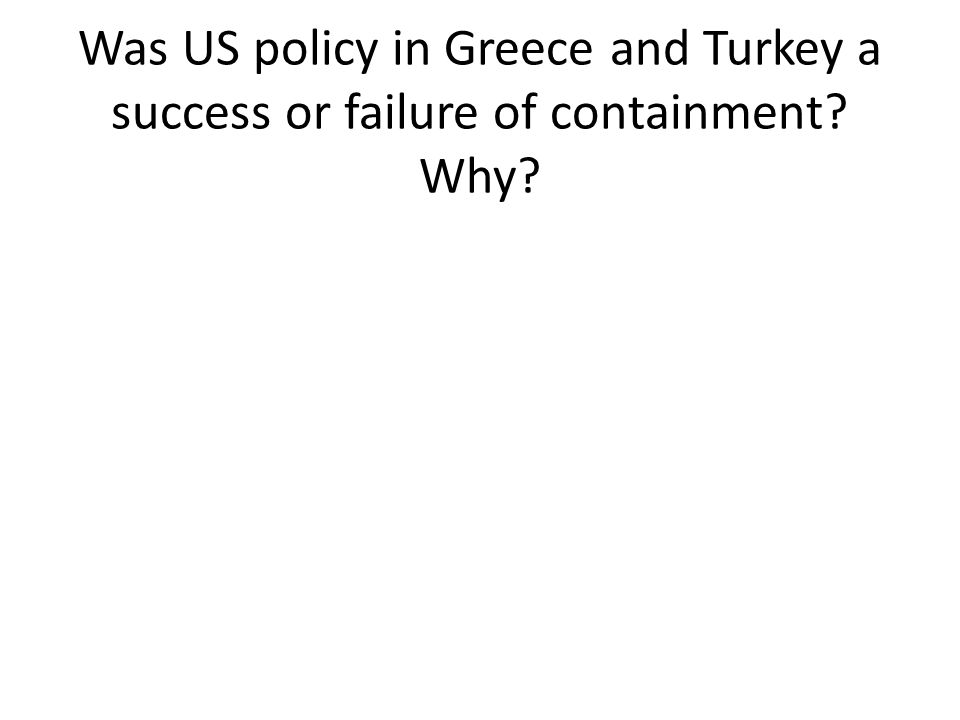 Was US policy in Greece and Turkey a success or failure of containment