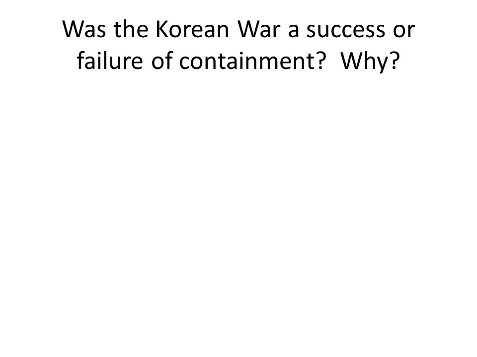 Was the Korean War a success or failure of containment Why