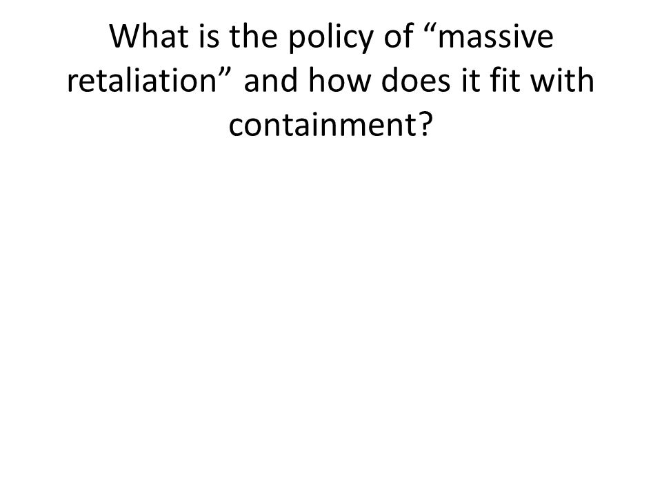 What is the policy of massive retaliation and how does it fit with containment