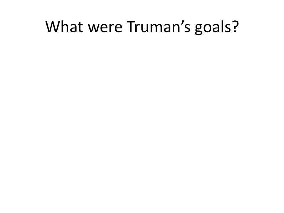 What were Truman's goals