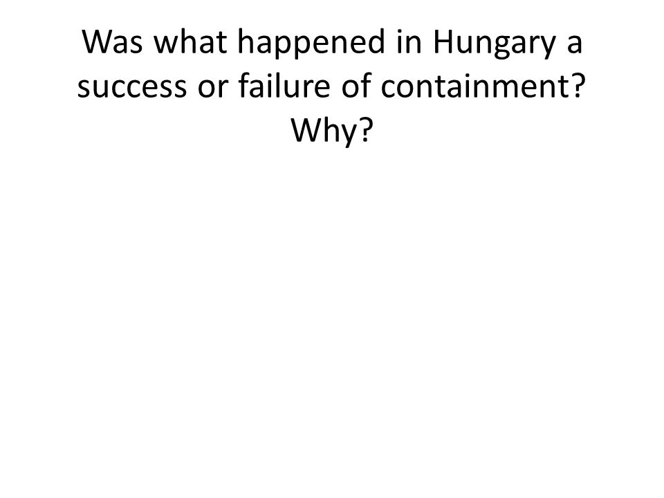 Was what happened in Hungary a success or failure of containment Why