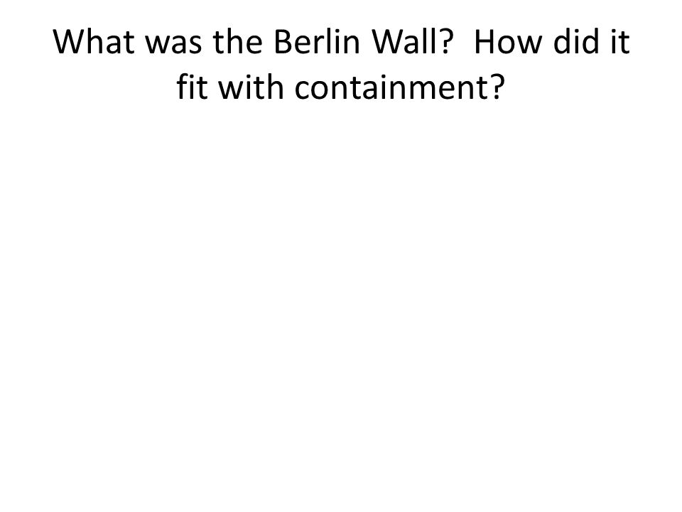 What was the Berlin Wall How did it fit with containment