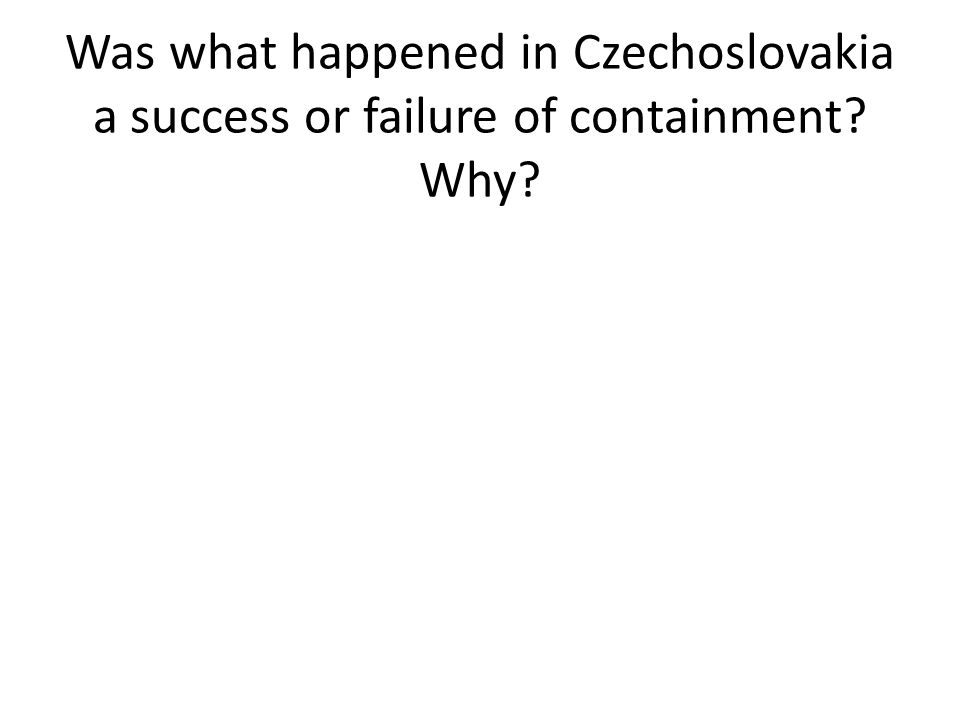 Was what happened in Czechoslovakia a success or failure of containment Why