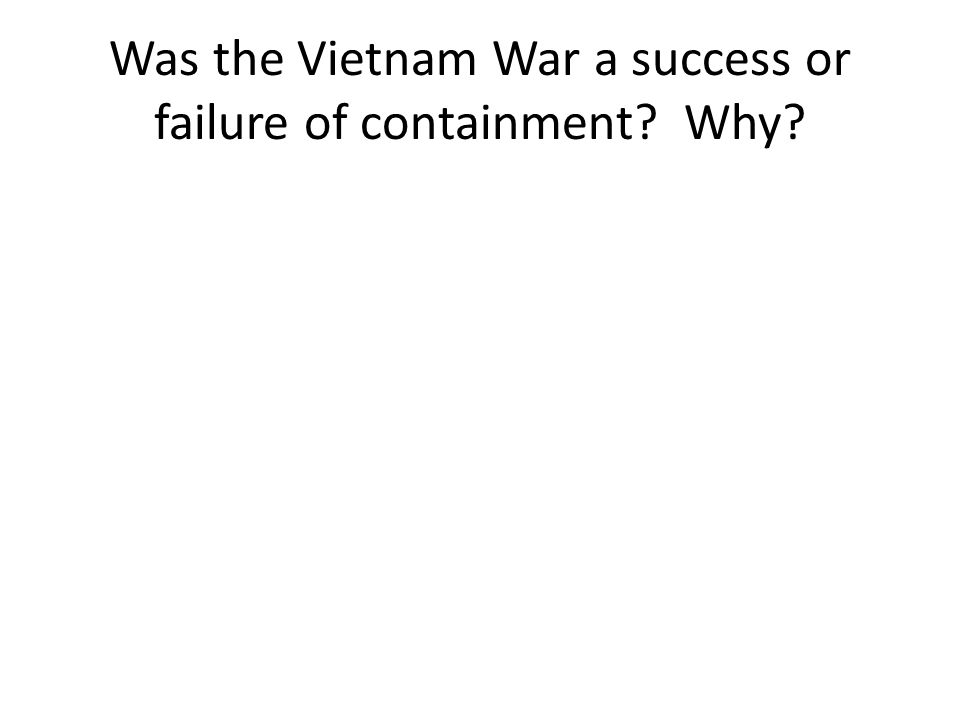 Was the Vietnam War a success or failure of containment Why