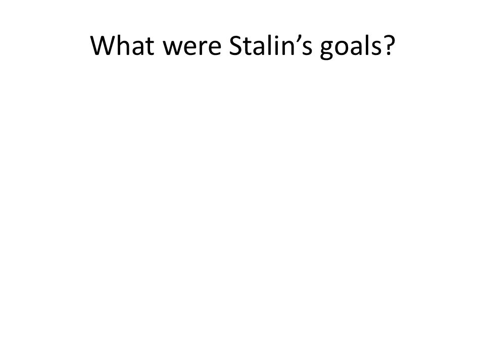 What were Stalin's goals