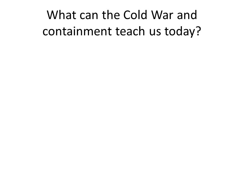 What can the Cold War and containment teach us today