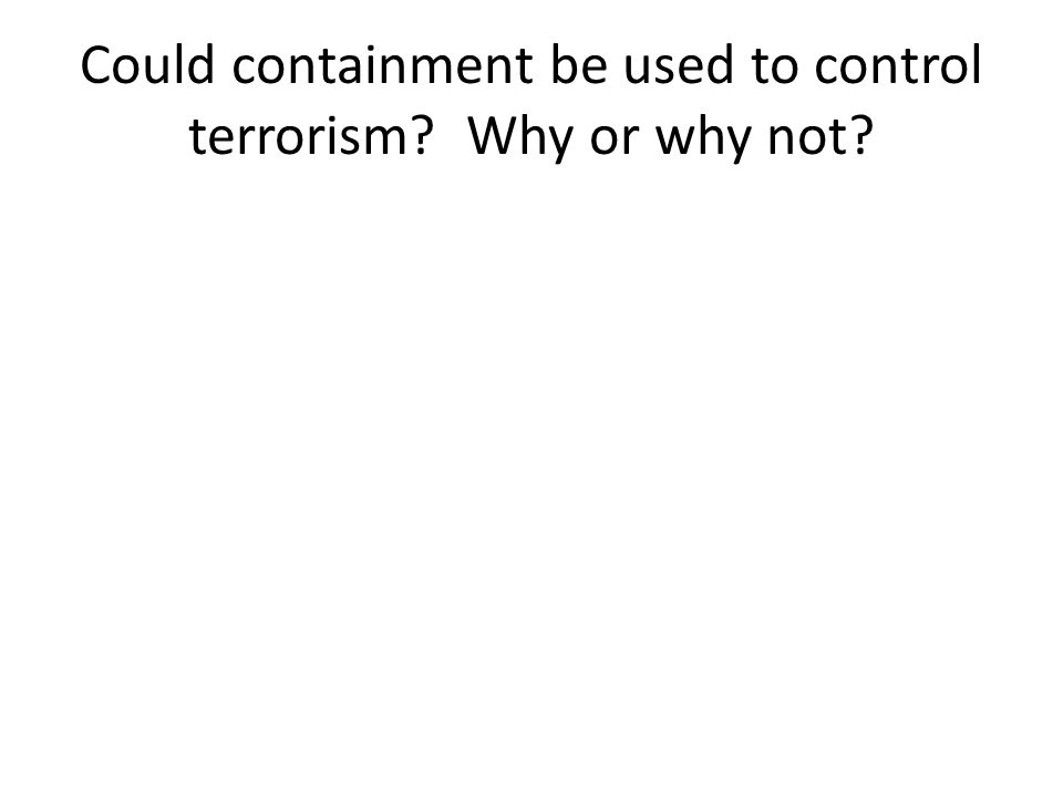 Could containment be used to control terrorism Why or why not