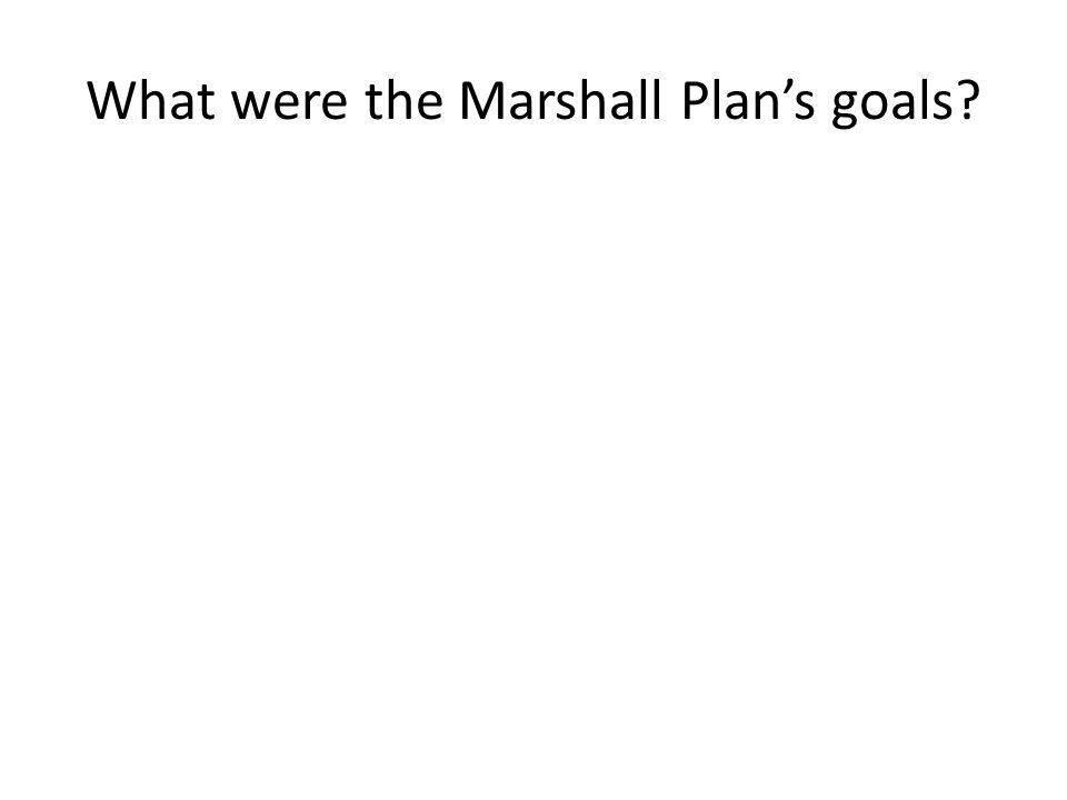 What were the Marshall Plan's goals