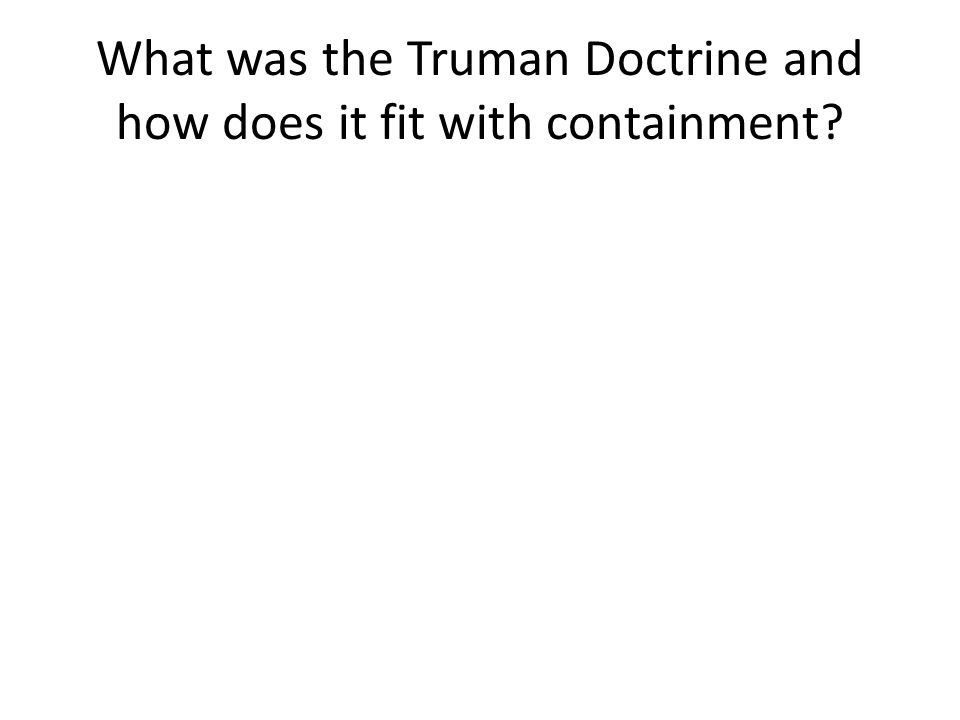 What was the Truman Doctrine and how does it fit with containment