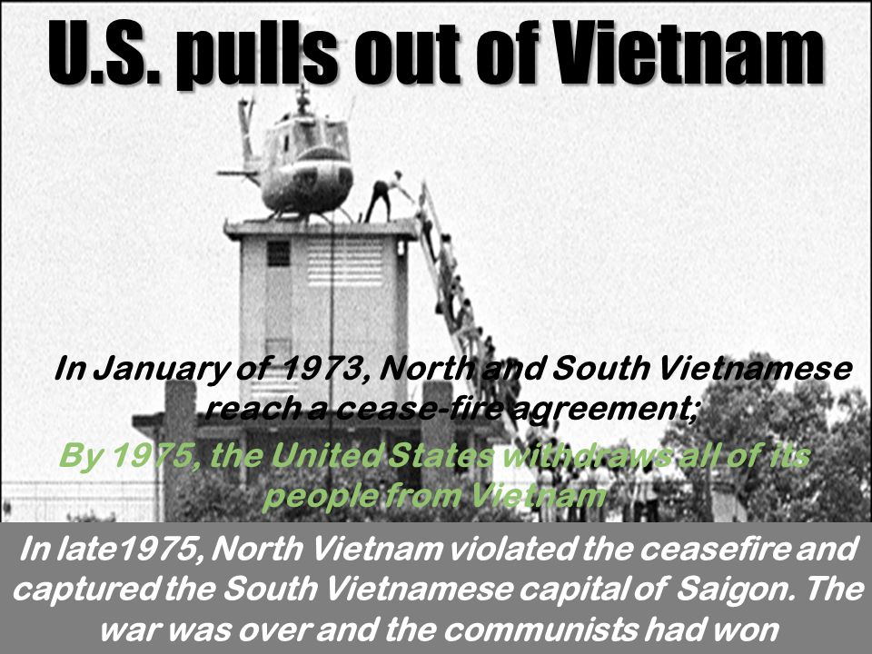 By 1975, the United States withdraws all of its people from Vietnam