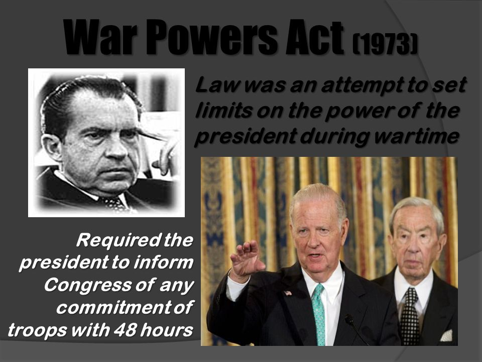 War Powers Act (1973) Law was an attempt to set limits on the power of the president during wartime.