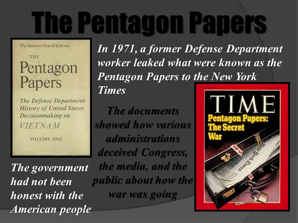 The Pentagon Papers In 1971, a former Defense Department worker leaked what were known as the Pentagon Papers to the New York Times.