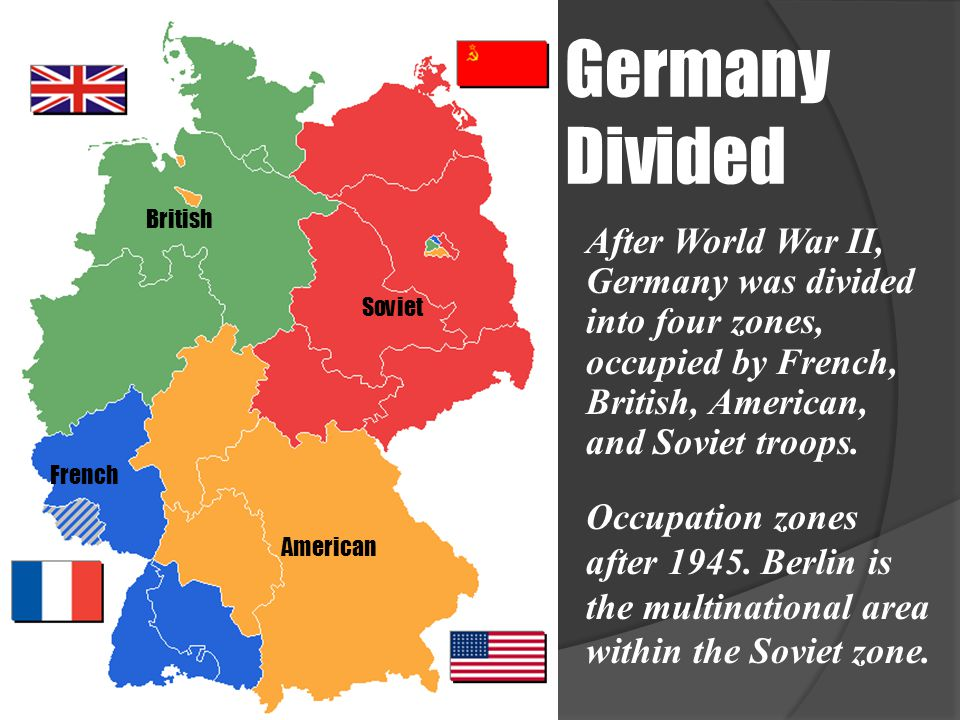 Germany Divided British. After World War II, Germany was divided into four zones, occupied by French, British, American, and Soviet troops.