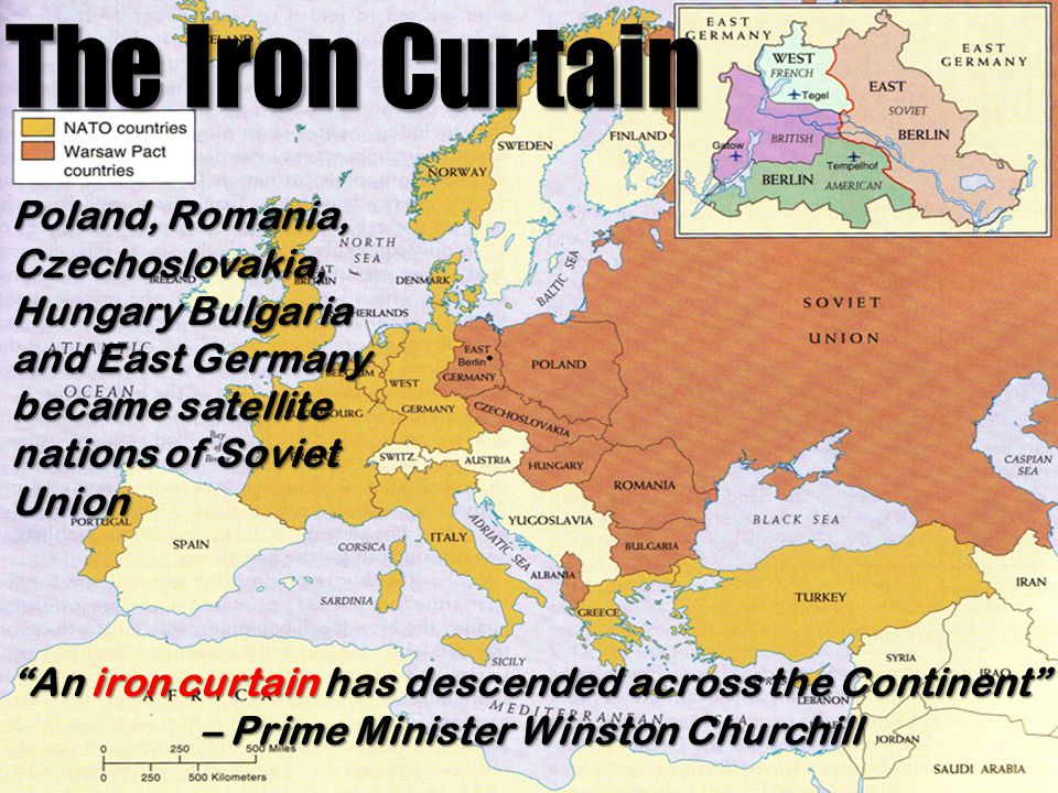 The Iron Curtain Poland, Romania, Czechoslovakia, Hungary Bulgaria and East Germany became satellite nations of Soviet Union.