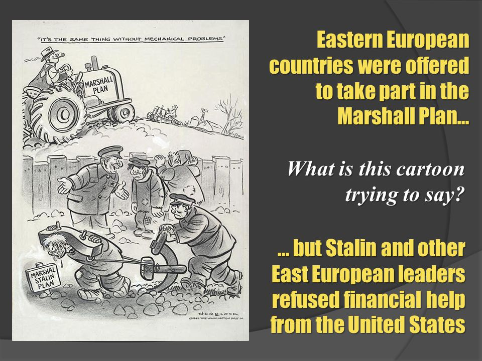 Eastern European countries were offered to take part in the Marshall Plan…