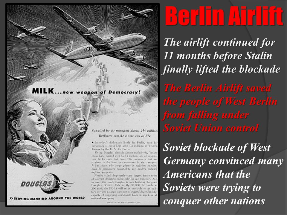 Berlin Airlift The airlift continued for 11 months before Stalin finally lifted the blockade.