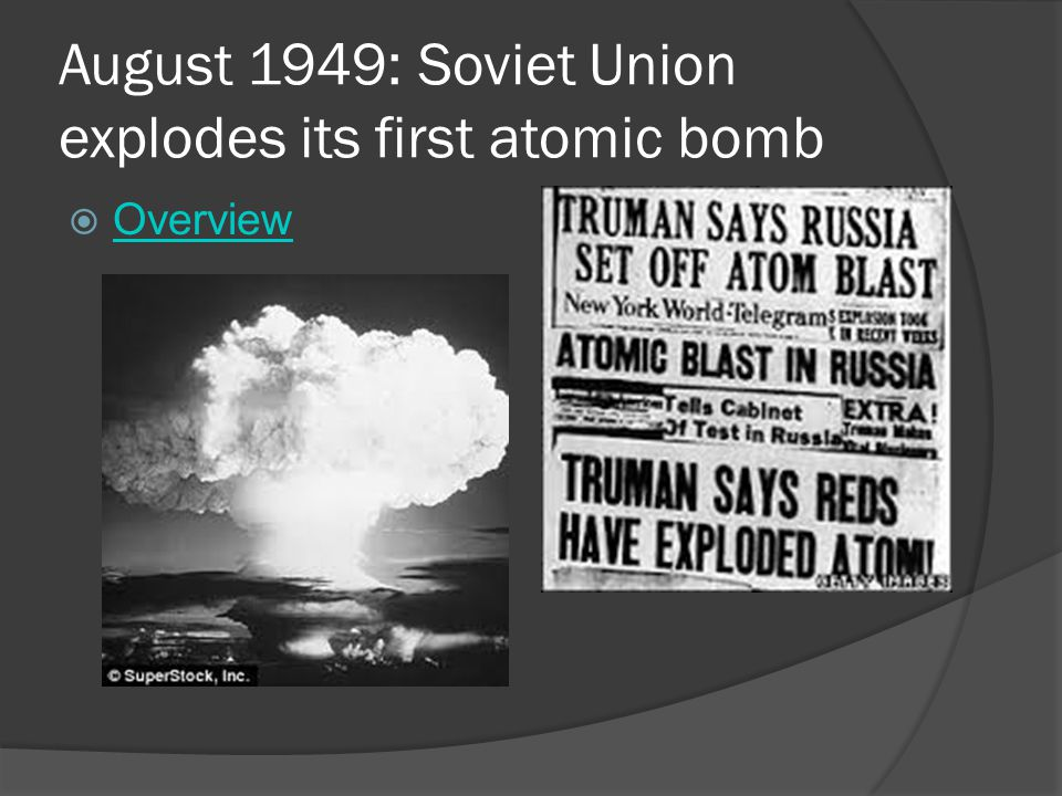 August 1949: Soviet Union explodes its first atomic bomb