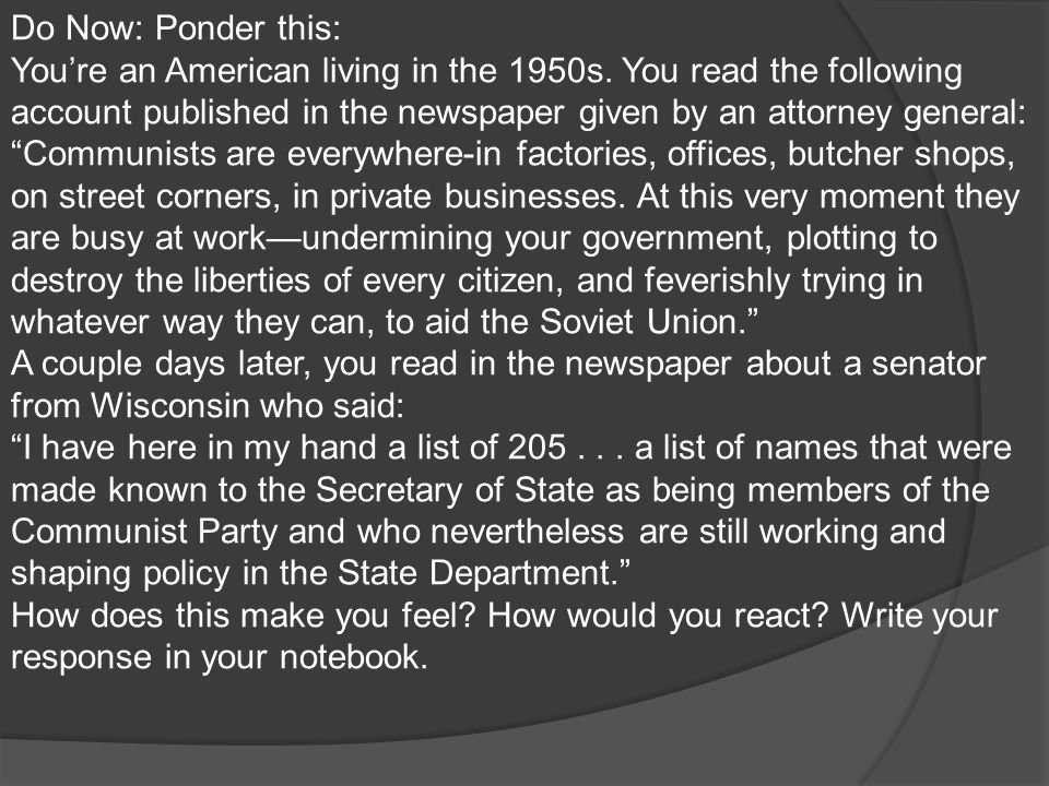 Do Now: Ponder this: You're an American living in the 1950s. You read the following account published in the newspaper given by an attorney general: