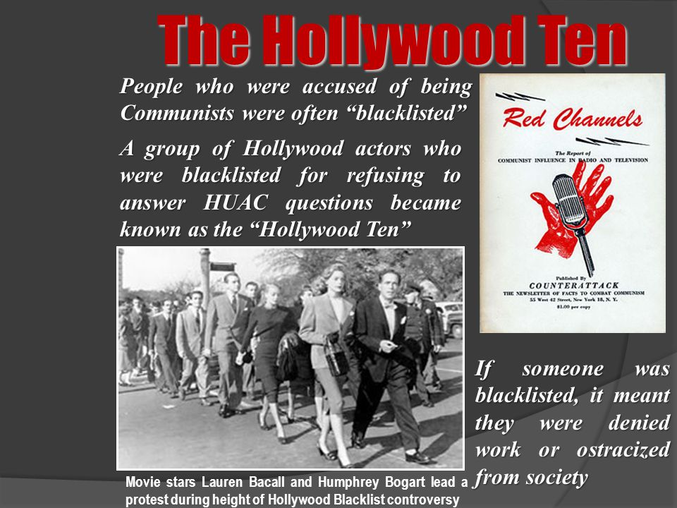 The Hollywood Ten People who were accused of being Communists were often blacklisted
