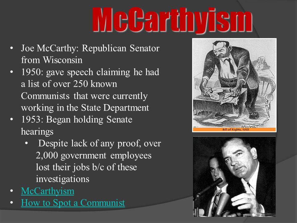 McCarthyism Joe McCarthy: Republican Senator from Wisconsin