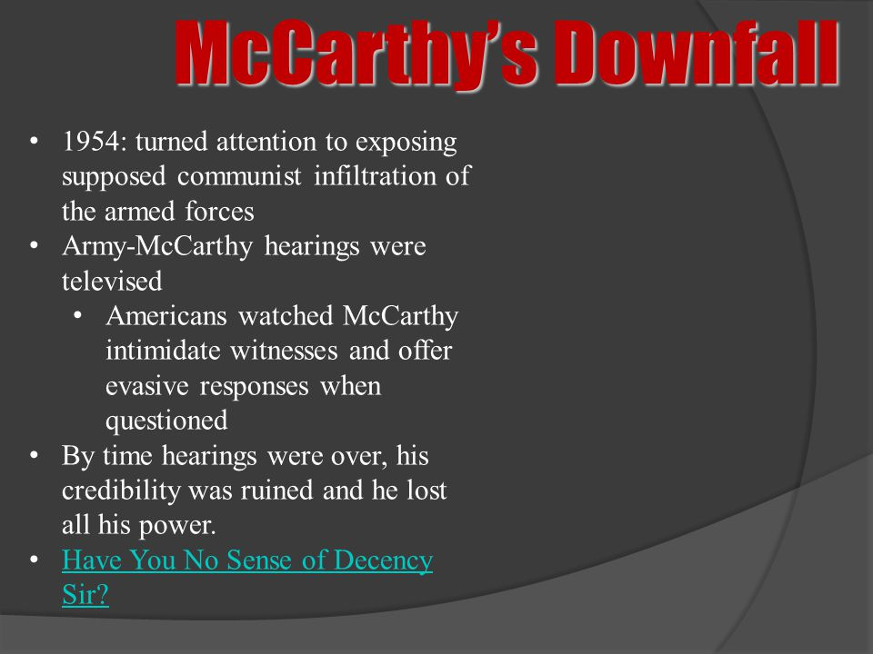McCarthy's Downfall 1954: turned attention to exposing supposed communist infiltration of the armed forces.