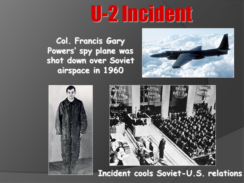 U-2 Incident Col. Francis Gary Powers' spy plane was shot down over Soviet airspace in 1960.