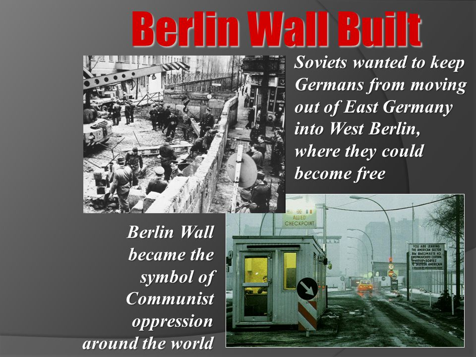 Berlin Wall Built Soviets wanted to keep Germans from moving out of East Germany into West Berlin, where they could become free.