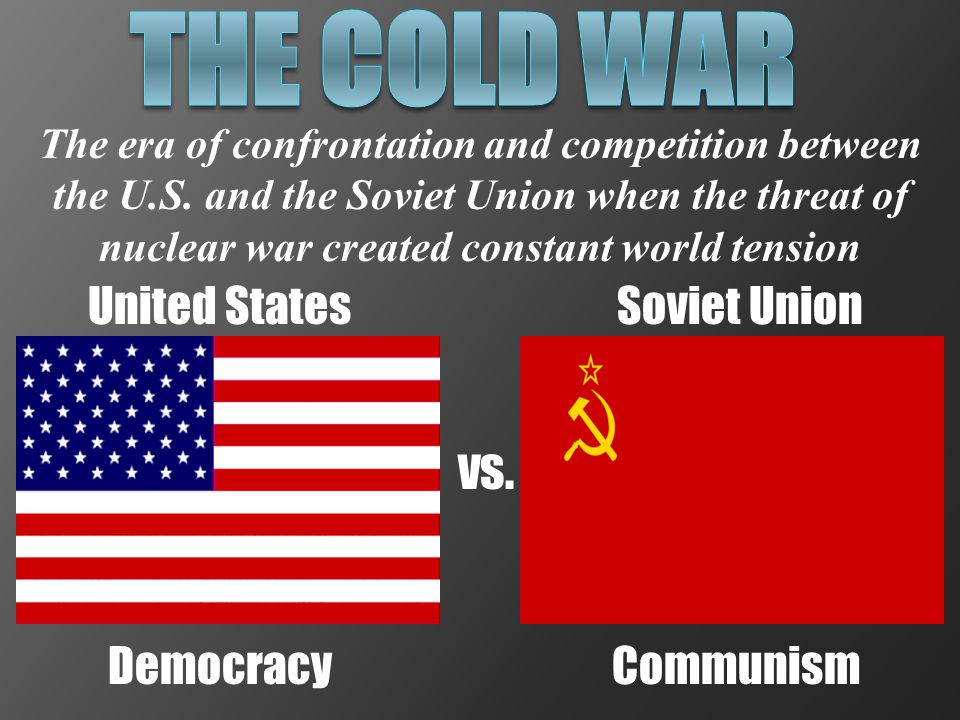 THE COLD WAR vs. United States Soviet Union Democracy Communism