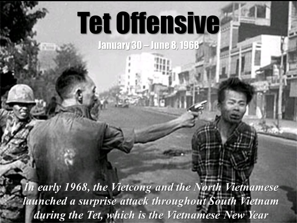 Tet Offensive January 30 – June 8, 1968