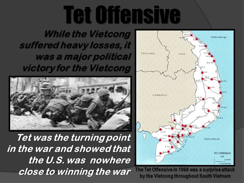 Tet Offensive While the Vietcong suffered heavy losses, it was a major political victory for the Vietcong.